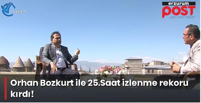 Orhan Bozkurt ile 25.Saat izlenme rekoru kırdı!
